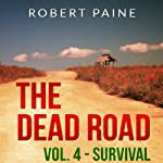 Survival: The Dead Road, Book 4 (       UNABRIDGED) by Robert Paine Narrated by Lee Strayer