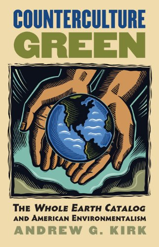 Counterculture Green: The Whole Earth Catalog and American Environmentalism (Culture America), Andrew G. Kirk
