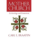 Mother Church: Ecclesiology and Ecumenism ~ Carl E. Braaten