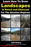 img - for Learn How to Draw Landscapes in Pencil and Charcoal For The Absolute Beginner (Learn to Draw) book / textbook / text book