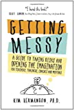 img - for Getting Messy: A Guide to Taking Risks and Opening the Imagination for Teachers, Trainers, Coaches and Mentors book / textbook / text book