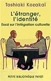 echange, troc Toshiaki Kozakaï - L'étranger, l'identité : Essai sur l'intégration culturelle