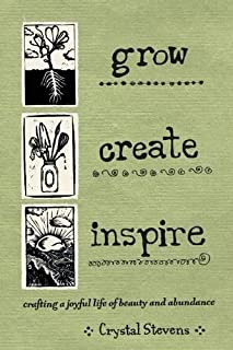 Book Cover: Grow Create Inspire: Crafting a Joyful Life of Beauty and Abundance