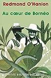 Au coeur de Bornéo (French Edition) (2228894419) by O'Hanlon, Redmond