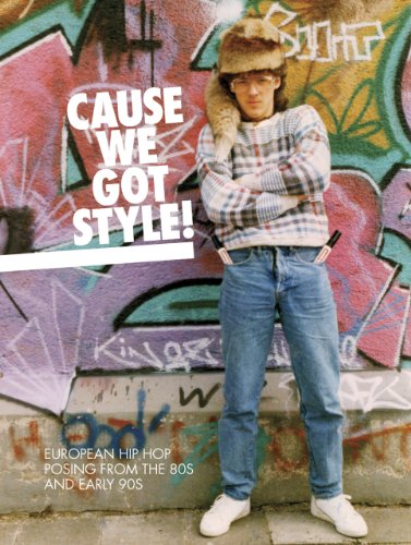 Cause We Got Style!: European Hip Hop Posing from the 80s and Early 90s