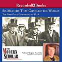 The Modern Scholar: Six Months That Changed the World: The Paris Peace Conference of 1919 (       UNABRIDGED) by Margaret MacMillan Narrated by uncredited