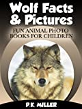 Wolf Facts & Pictures (Fun Animal Photo Books for Children)