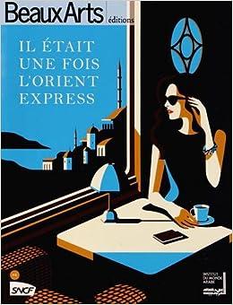 Beaux Arts Magazine, Hors-série : Il était une fois l'Orient Express