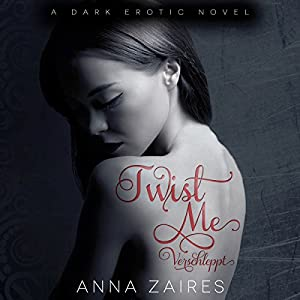 Twist Me: Verschleppt [German Edition] | [Anna Zaires]
