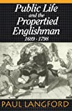 Public Life and Propertied Englishmen, 1689-1798: The Ford Lectures Delivered in the University of Oxford 1990 (0198205341) by Langford, Paul