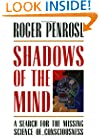 Shadows of the Mind: A Search for the Missing Science of Consciousness