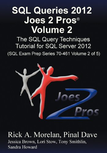 SQL Queries 2012 Joes 2 Pros (R) Volume 2: The SQL Query Techniques Tutorial for SQL Server 2012 (SQL Exam Prep Series 7