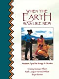 img - for When The Earth Was Like New - Western Apache Songs & Stories - Book/CD book / textbook / text book