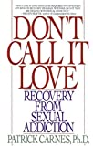 Dont Call It Love: Recovery From Sexual Addiction
