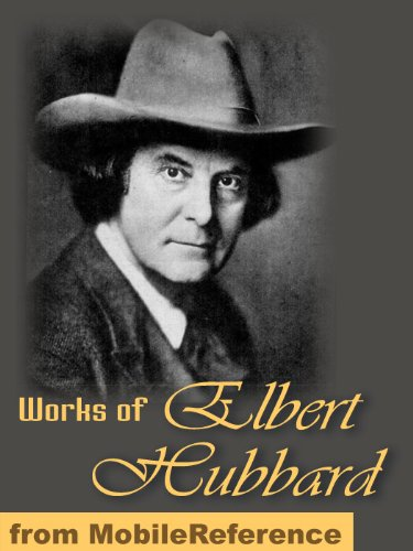 Works of Elbert Hubbard. Includes A Message to Garcia, Little Journeys to the Homes of the Great, The Mintage and Love, Life & Work (mobi)