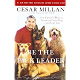 Be the Pack Leader: Use Cesar's Way to Transform Your Dog . . . and Your Lifeby Cesar Millan