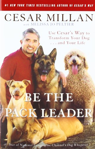 Be the Pack Leader: Use Cesar's Way to Transform Your Dog . . . and Your Life PDF
