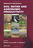 Soil Water and Agronomic Productivity (Advances in Soil Science)