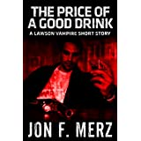 The Price of a Good Drink: A Lawson Vampire Short Story (The Lawson Vampire Series)by Jon F. Merz