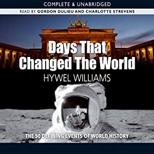 Days that Changed the World: The Defining Moments in World History | [Hywel Williams]