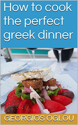How to cook the perfect greek dinner by georgios oglou