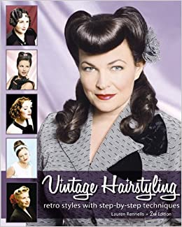 Vintage Hairstyling: Retro Styles with Step-by-Step Techniques: Lauren