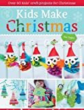 Kids Make Christmas: Over 40 Kids' Craft Projects for Christmas