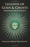 Legends of Gods and Ghosts: (Hawaiian Mythology) - Collected and Translated from the Hawaiian