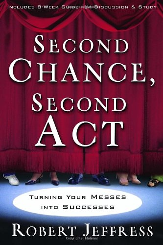 Second Chance, Second Act: Turning Your Messes Into Successes