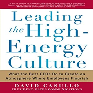 Leading the High Energy Culture: What the Best CEOs Do to Create an Atmosphere Where Employees Flourish | [David Casullo]