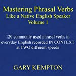 Mastering Phrasal Verbs like a Native English Speaker: Volume 1 | Gary Kempton