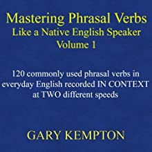Mastering Phrasal Verbs like a Native English Speaker: Volume 1 (       UNABRIDGED) by Gary Kempton Narrated by Gary Kempton