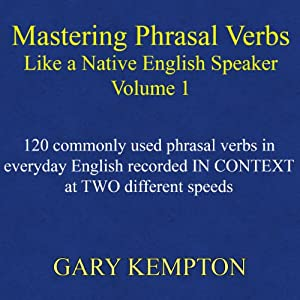Mastering Phrasal Verbs like a Native English Speaker: Volume 1 | [Gary Kempton]