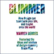 Glimmer: How Design Can Transform Your Life and Maybe Even the World | [Warren Berger]