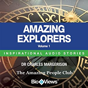 Amazing Explorers - Volume 1: Inspirational Stories | [Charles Margerison, Frances Corcoran (general editor), Emma Braithwaite (editorial coordination)]