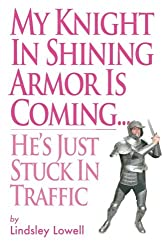 My Knight in Shining Armor is Coming...He's Just Stuck in Traffic (Volume 1)