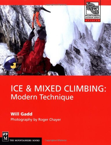 Ice & Mixed Climbing: Modern Technique (Mountaineers...