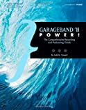 GarageBand 11 Power!: The Comprehensive Recording and Podcasting Guide
