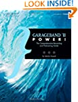 GarageBand '11 Power!: The Comprehens...