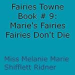 Fairies Don't Die: Marie's Fairies: Fairies Towne Book, Book 9 | Melanie Marie Shifflett Ridner
