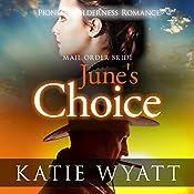 Mail Order Bride: June's Choice: Pioneer Wilderness Romance Book 3 | Katie Wyatt