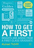 How to Get a First: Insights and Advice from a First-class Graduate (Palgrave Student to Student)