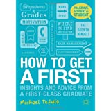 How to Get a First: Insights and Advice from a First-class Graduate (Palgrave Student to Student)by Michael Tefula