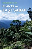 Rogier De Kok Field Guide to the Plants of East Sabah, Malaysia