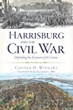 img - for Harrisburg and the Civil War:: Defending the Keystone of the Union (Civil War Series) book / textbook / text book
