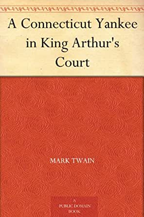 an analysis of a connecticut yankee in king arthurs court by mark twain Free summary and analysis of the events in mark twain's a connecticut yankee in king arthur's court that won't make you snore we promise  a connecticut yankee in king arthur's court by mark twain home / literature / a connecticut yankee in king arthur's court /  hank morgan runs a munitions and machinery factory in 19th-century.