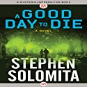 A Good Day to Die: A Novel Audiobook by Stephen Solomita Narrated by Mark Turetsky