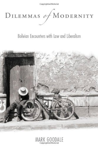Dilemmas Of Modernity: Bolivian Encounters With Law And Liberalism