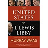 The United States v. I. Lewis Libby ~ Murray Waas