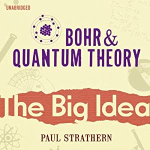 Bohr and Quantum Theory: The Big Idea | [Paul Strathern]